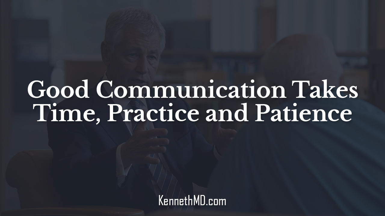 Good Communication Takes Time, Practice and Patience