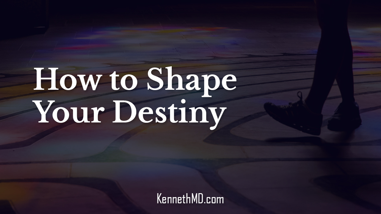 How to Shape Your Destiny