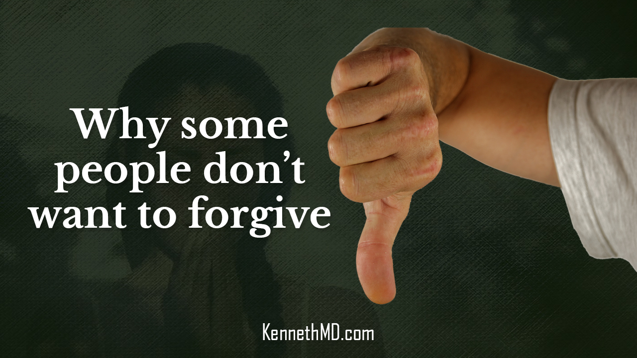 Why Some People Don't Want to Forgive