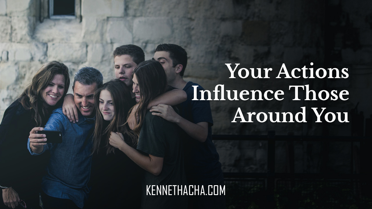 Your Actions Influence Those Around You