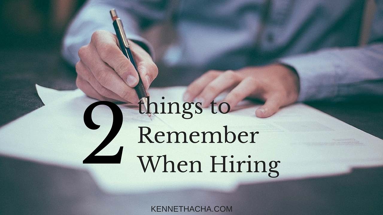 2 THINGS TO REMEMBER WHEN HIRING