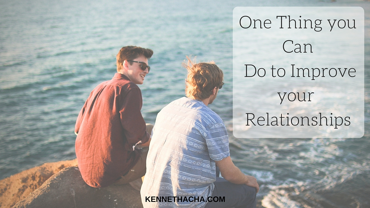 One Thing you Can Do to Improve your Relationships (1)