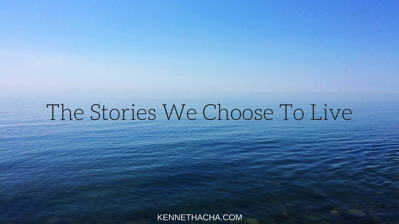 THE STORIES WE CHOOSE TO LIVE