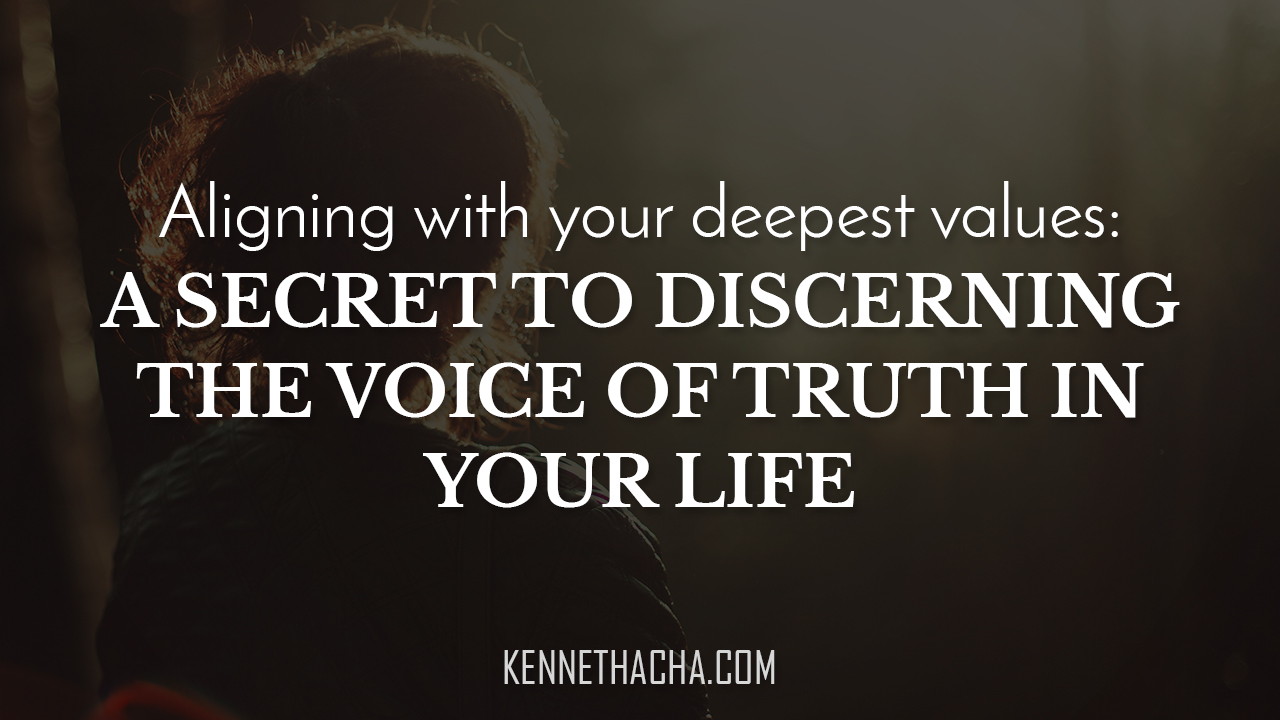 Aligning with your deepest values: A secret to discerning the voice of truth in your life