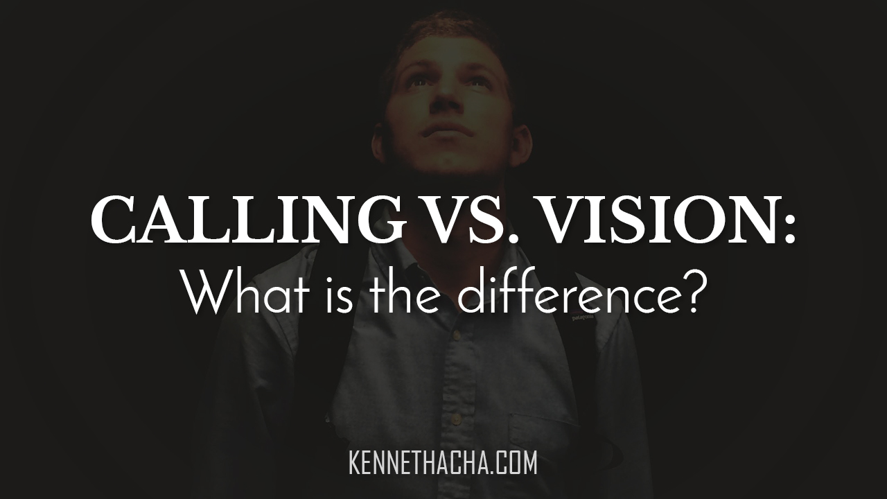 CALLING VS. VISION: What is the difference between calling and vision?