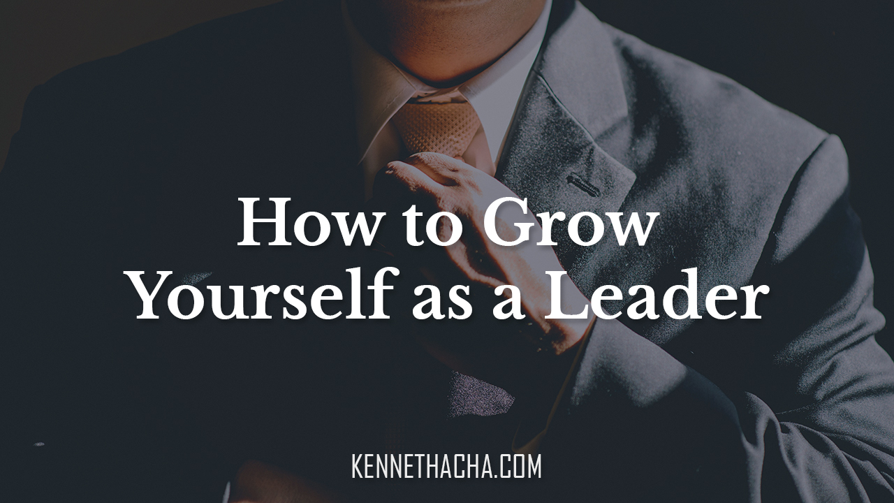 How to Grow Yourself as a Leader