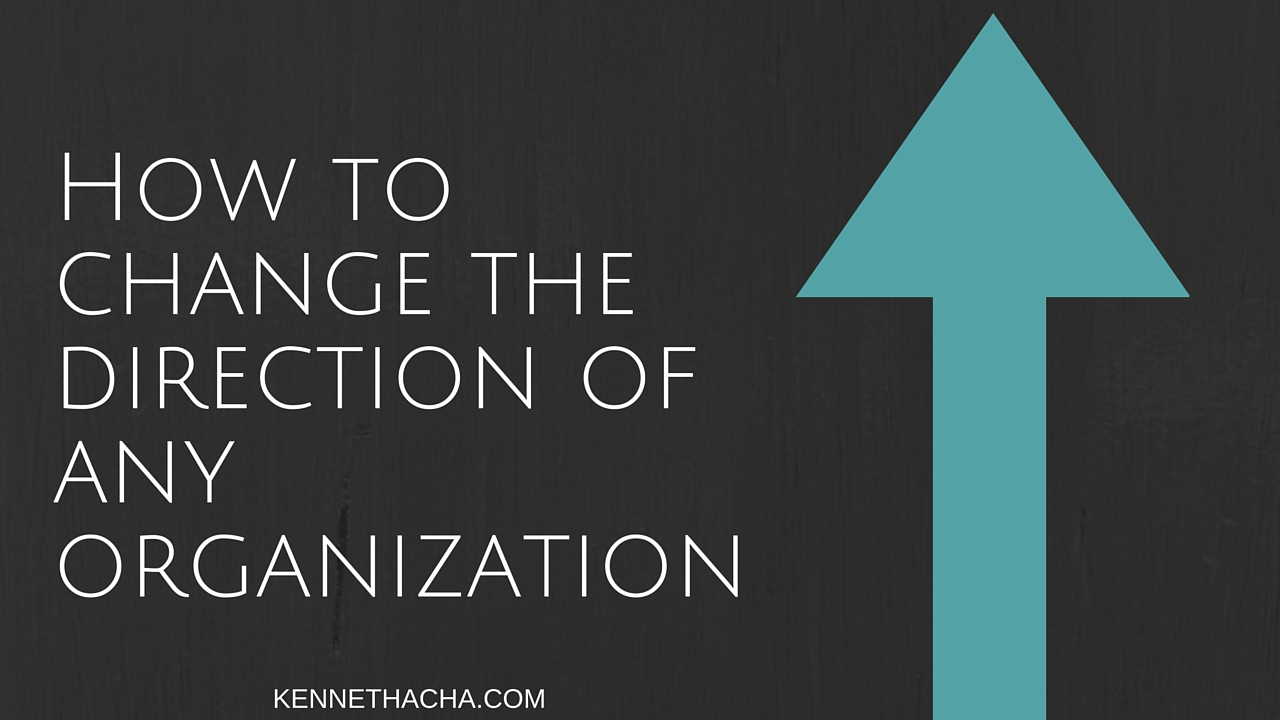 How to change the direction of any organization