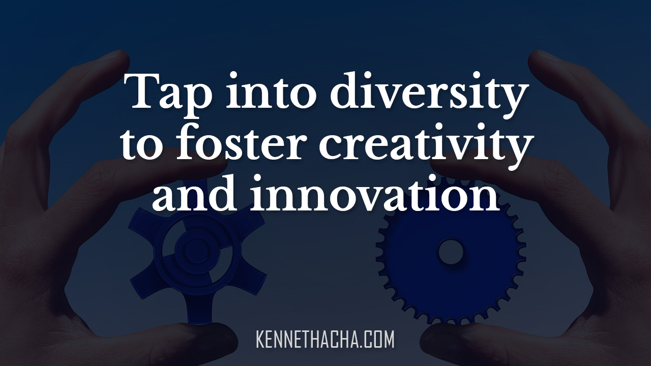 Tap into diversity to foster creativity and innovation