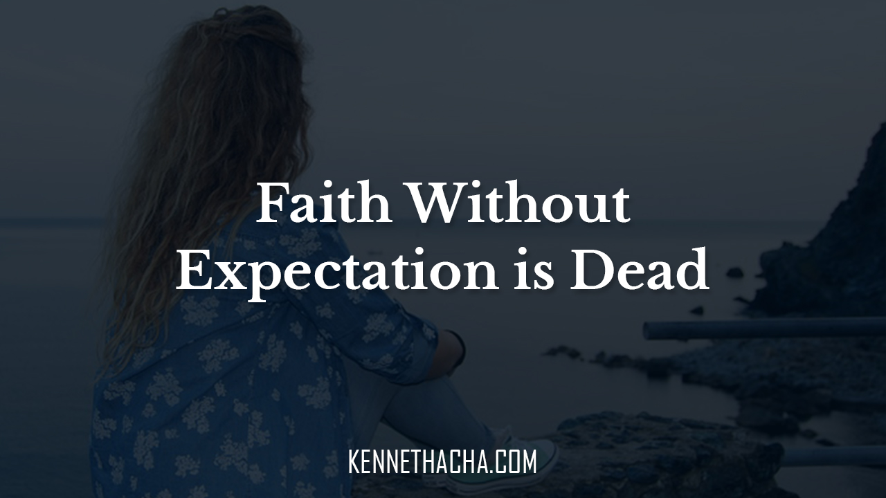 Faith Without Expectation is Dead