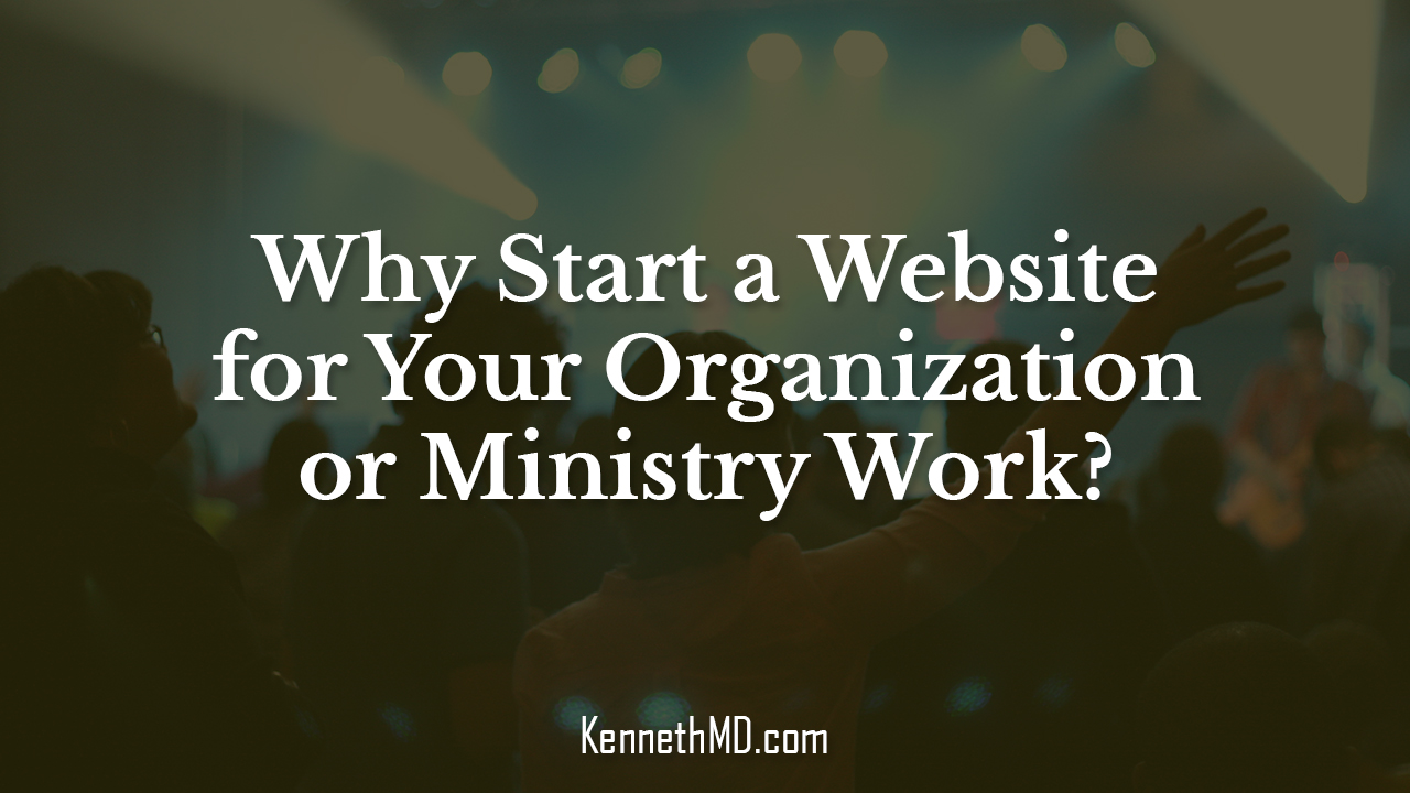 Why start a Website for Your Organization or Ministry Work