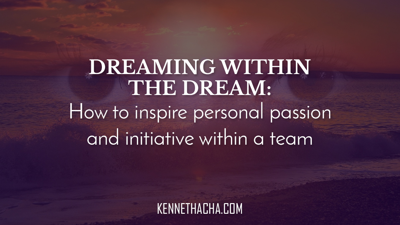 Dreaming within the Dream: How to inspire personal passion and initiative within a team