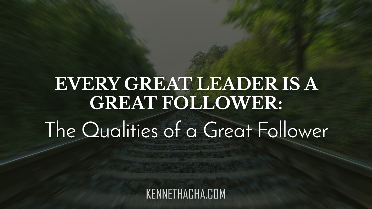 Every Great Leader is a Great Follower The Qualities of a Great Follower